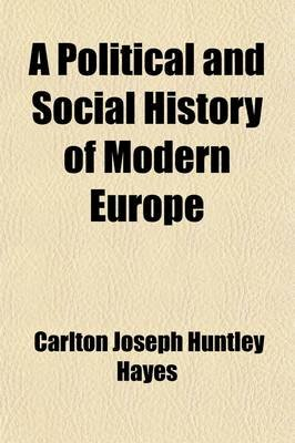 A Political and Social History of Modern Europe (Paperback): Carlton Joseph Huntley Hayes