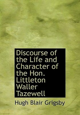 Discourse of the Life and Character of the Hon. Littleton Waller Tazewell (Large print, Hardcover, large type edition): Hugh...