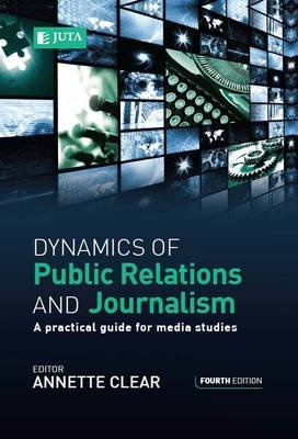 Dynamics Of Public Relations And Journalism - A Practical Guide For Media Studies (Paperback, 4th ed): A. Clear