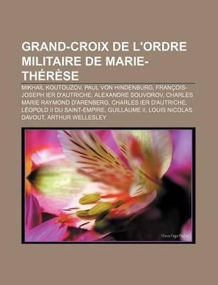 Grand-Croix de L'Ordre Militaire de Marie-Therese - Mikhail Koutouzov, Paul Von Hindenburg, Francois-Joseph Ier...