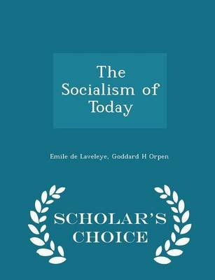 The Socialism of Today - Scholar's Choice Edition (Paperback): Emile Delaveleye, Goddard H. Orpen