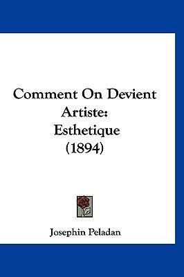 Comment on Devient Artiste - Esthetique (1894) (English, French, Hardcover): Josephin Peladan