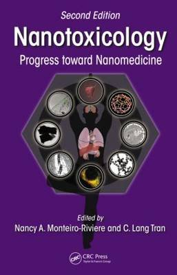 Nanotoxicology - Progress toward Nanomedicine, Second Edition (Hardcover, 2nd New edition): Nancy A. Monteiro-riviere, C. Lang...