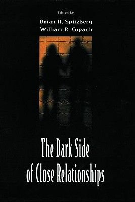 The Dark Side of Close Relationships (Paperback): Brian H Spitzberg, William R. Cupach