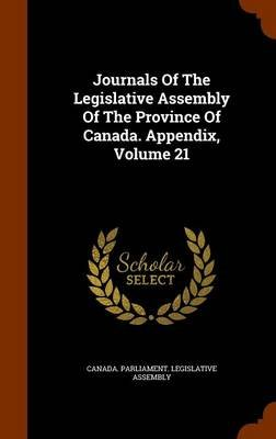 Journals of the Legislative Assembly of the Province of Canada. Appendix, Volume 21 (Hardcover): Canada Parliament Legislative...
