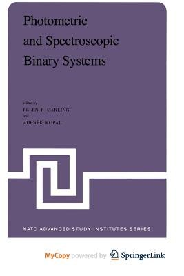 Photometric and Spectroscopic Binary Systems (Paperback): E. B. Carling, Zdenek Kopal