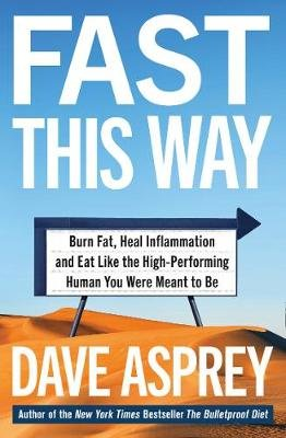 Fast This Way - Burn Fat, Heal Inflammation And Eat Like The High-Performing Human You Were Meant To Be (Paperback): Dave Asprey
