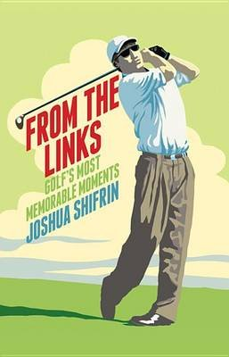 From The Links - Golf's Most Memorable Moments (Electronic book text): Joshua Shifrin