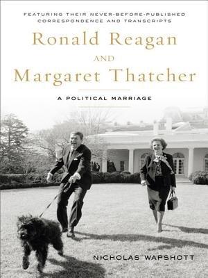 Ronald Reagan and Margaret Thatcher - A Political Marriage (Electronic book text): Nicholas Wapshott