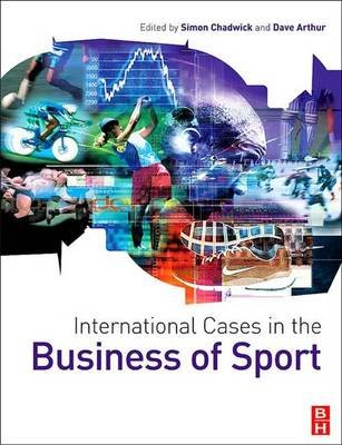 International Cases in the Business of Sport (Hardcover): Simon Chadwick, David Arthur