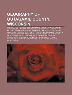 Geography of Outagamie County, Wisconsin - Populated Places in Outagamie County, Wisconsin, Protected Areas of Outagamie...