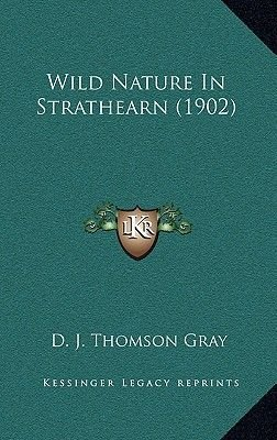 Wild Nature In Strathearn (1902) (Hardcover): D. J. Thomson Gray