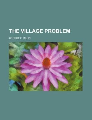 The Village Problem (Paperback): George F Millin