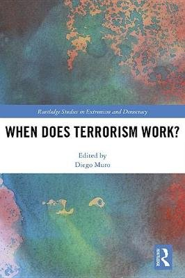 When Does Terrorism Work? (Electronic book text): Diego Muro