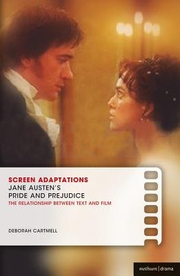 Screen Adaptations: Jane Austen's Pride and Prejudice - A Close Study of the Relationship Between Text and Film...