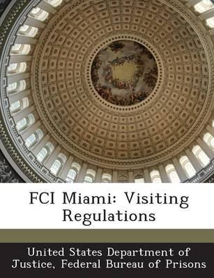 Fci Miami - Visiting Regulations (Paperback): Fed United States Department of Justice