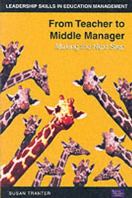 From Teacher to Middle Manager - Making the Next Step (Paperback): Susan M. Tranter, Adrian Percival