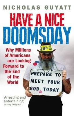 Have a Nice Doomsday - Why millions of Americans are looking forward to the end of the world (Electronic book text): Nicholas...