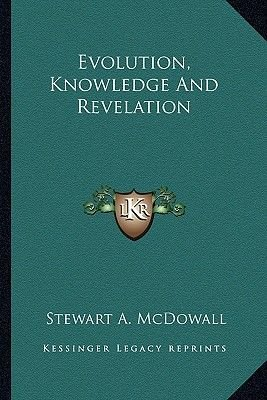 Evolution, Knowledge and Revelation (Paperback): Stewart A. McDowall