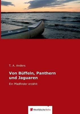 Von Buffeln, Panthern Und Jaguaren (German, Paperback): T a Anders