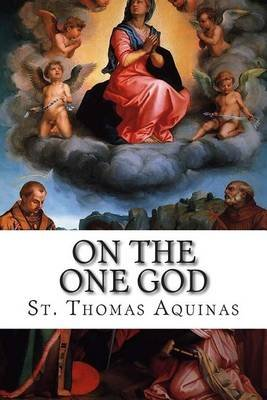 On the One God (Paperback): St Thomas Aquinas