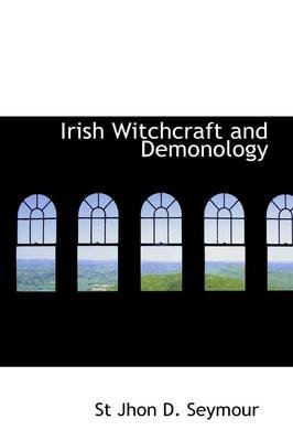 Irish Witchcraft and Demonology (Paperback): St Jhon D. Seymour