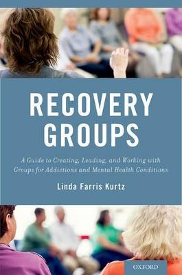 Recovery Groups - A Guide to Creating, Leading, and Working With Groups For Addictions and Mental Health Conditions...