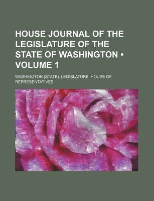 House Journal of the Legislature of the State of Washington (Volume 1 ) (Paperback): Washington Representatives
