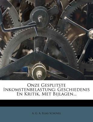 Onze Gesplitste Inkomstenbelastung - Geschiedenis En Kritik, Met Bijlagen... (Dutch, Paperback): A. G. a. Elias Schovel