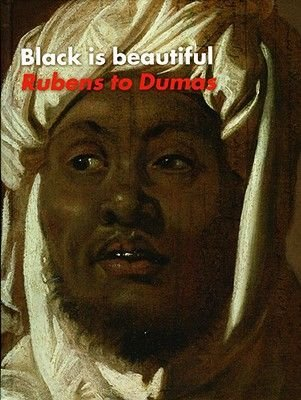 Black is Beautiful - Rubens to Dumas (Hardcover): Vincent Boele, Carl Haarnack, Dienke Hondius, Elmer Kolfin, Adi Martis,...