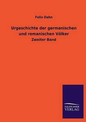 Urgeschichte Der Germanischen Und Romanischen Volker (English, German, Paperback): Felix Dahn