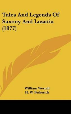 Tales and Legends of Saxony and Lusatia (1877) (Hardcover): William Westall