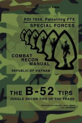The B-52 Tips - Combat Recon Manual, Republic of Vietnam - Poi 7658, Patrolling Ftx - Special Forces (Paperback): Special...