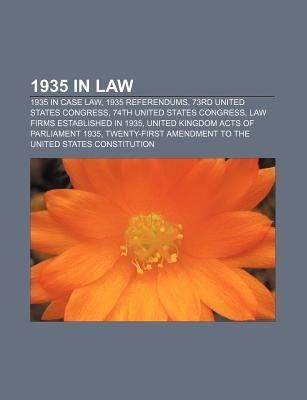 1935 in Law - 1935 in Case Law, 1935 Referendums, 73rd United States Congress, 74th United States Congress, Law Firms...