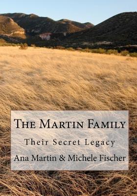 The Martin Family - Their Secret Legacy (Paperback): Ana Martin, Michele Fischer