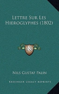 Lettre Sur Les Hieroglyphes (1802) (French, Hardcover): Nils Gustaf Palin