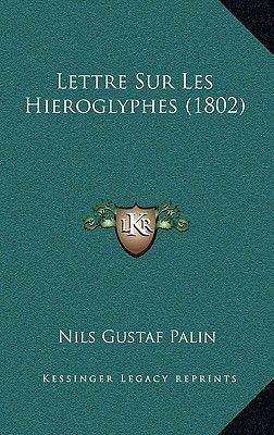 Lettre Sur Les Hieroglyphes (1802) (French, Hardcover): Nils Gustaf Palin