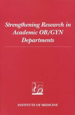 Strengthening Research in Academic OB/GYN Departments (Paperback): Institute of Medicine, Committee on Research Capabilities of...