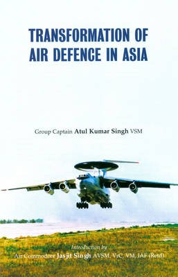 Transformation of Air Defence in Asia (Hardcover): Atul Kumar Singh