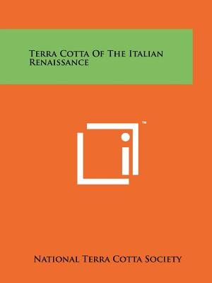 Terra Cotta of the Italian Renaissance (Paperback): National Terra Cotta Society