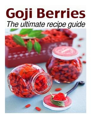 Goji Berries - The Ultimate Recipe Guide - Over 30 Delicious & Best Selling Recipes (Paperback): Susan Hewsten