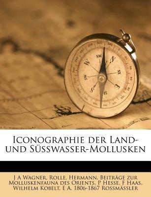 Iconographie Der Land- Und S Sswasser-Mollusken (English, German, Paperback): J. A. Wagner, P Hesse