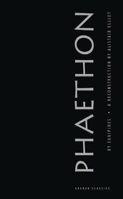 Phaethon (Paperback): Euripides, Alistair Elliot