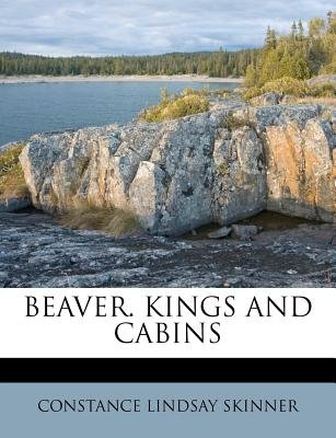 Beaver. Kings and Cabins (Paperback): Constance Lindsay Skinner