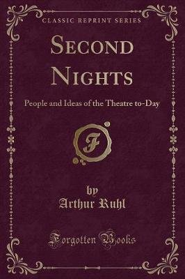 Second Nights - People and Ideas of the Theatre To-Day (Classic Reprint) (Paperback): Arthur Ruhl