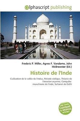 Histoire de L'Inde (French, Paperback): Frederic P. Miller, Agnes F. Vandome, John McBrewster