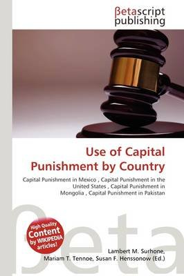 Use of Capital Punishment by Country (Paperback): Lambert M. Surhone, Mariam T. Tennoe, Susan F. Henssonow