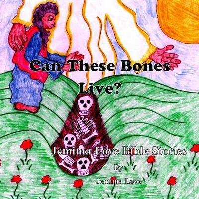 Can These Bones Live? (Paperback): Mrs Jemima Love, Jemima Love