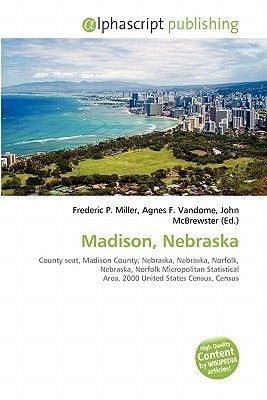 Madison, Nebraska (Paperback): Frederic P. Miller, Agnes F. Vandome, John McBrewster