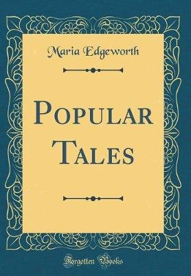 Popular Tales (Classic Reprint) (Hardcover): Maria Edgeworth